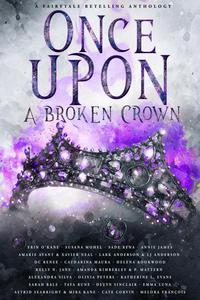 Once Upon A Broken Crown: A Fairytale Retelling Anthology