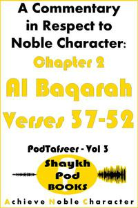A Commentary in Respect to Noble Character: Chapter 2 Al Baqarah - Verses 37-52