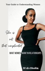 She is Not That Complicated: What Women Want in Relationships