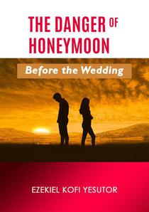 The Danger of Honeymoon Before the Wedding