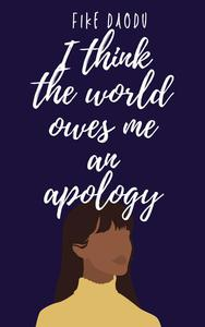 I Think The World Owes Me An Apology