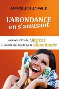 L'Abondance en s'Amusant: Jouez avec votre Allié, l'argent et installez-vous dans le flux de l'abondance