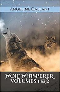 Wolf Whisperer volumes 1 & 2