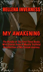 My Awakening: The Bundle of The First Three Books With Stories From A Mostly Truthful Recollection of My Sexual Journey