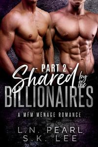 Shared by the Billionaires 2: A MFM Menage Romance