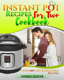 Instant Pot for Two Cookbook: Over 140 Easy and Delicious Recipes