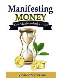 Manifesting Money-The Mastermind Guide
