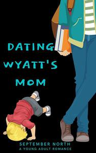 Dating Wyatt's Mom