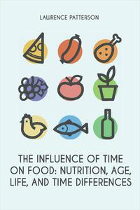 The Influence of Time on Food: Nutrition, Age, Life, and Time Differences