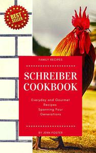 The Schreiber Cookbook: Everyday and Gourmet Recipes Spanning Four Generations