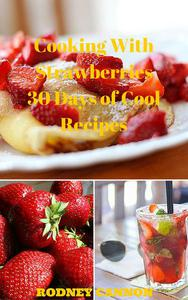 Cooking With Strawberries, 30 Days of Cool Recipes