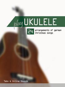 Play Ukulele - 24 Arrangements of German Christmas songs - Tabs & Online Sounds