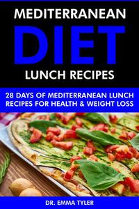 Mediterranean Diet Lunch Recipes: 28 Days of Mediterranean Lunch Recipes for Health & Weight Loss.
