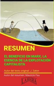 Resumen de El Beneficio en Marx. La Esencia de la Explotación Capitalista de J. Eaton