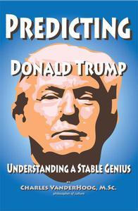 Predicting Donald Trump, Understanding a Stable Genius