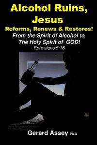 Alcohol Ruins, Jesus  Reforms, Renews & Restores!