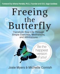 Freeing the Butterfly: Transform Your Life Through Simple Exercises, Meditations, and Affirmations