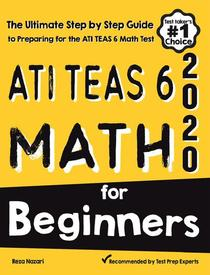 ATI TEAS 6 Math for Beginners: The Ultimate Step by Step Guide to Preparing for the ATI TEAS 6 Math Test