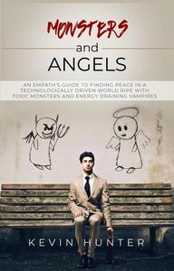 Monsters and Angels: An Empath's Guide to Finding Peace in a Technologically Driven World Ripe with Toxic Monsters and Energy Draining Vampires