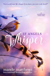 If Angels Whisper - a Heart-Touching Guardian Angel Story