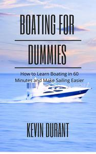 Boating for Dummies: How to Learn Boating in 60 Minutes and Make Sailing Easier