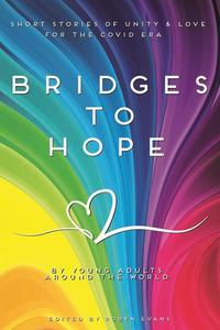 Bridges to hope: Short stories of unity & love for the COVID era from young adults around the world