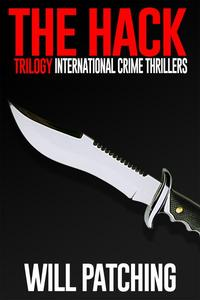 The Hack Trilogy: International Crime Thriller Books 1 - 3