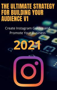 The Ultimate Strategy for Building Your Audience Create Instagram Guides and Promote Your Business