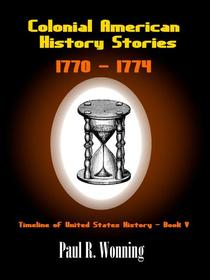 Colonial American History Stories - 1770 – 1774