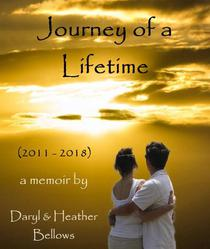 Journey of a Lifetime (2011 - 2018) - A Memoir By Daryl and Heather Bellows
