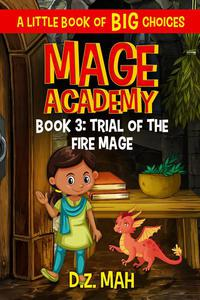Mage Academy: Trial of the Fire Mage: A Little Book of BIG Choices