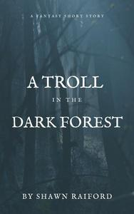 A Troll in the Dark Forest : A dark fantasy short story (with giants and elves)