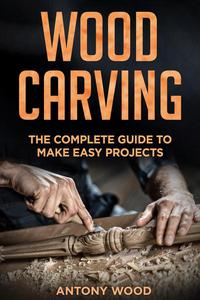 Woodcarving for Beginners: The complete guide to make easy projects