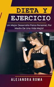 Dieta Y Ejercicio, Un Mejor Desarrollo Físico Personal, Por Medio De Una Vida Mejor