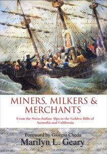 Miners, Milkers & Merchants:  From the Swiss-Italian Alps to the Golden Hills of Australia and California