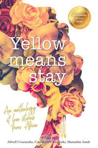 Yellow Means Stay: An Anthology of Love Stories from Africa