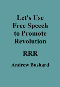Let's Use Free Speech to Promote Revolution