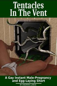 Tentacles In The Vent: A Gay Instant Male-Pregnancy  and Egg-Laying Short