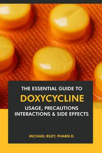 The Essential Guide to Doxycycline: Usage, Precautions, Interactions and Side Effects.