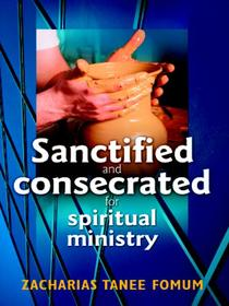 Sanctified and Consecreted for Spiritual Ministry
