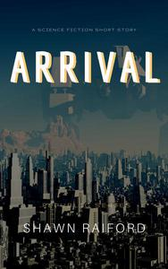 Arrival: An alien invasion science fiction short story