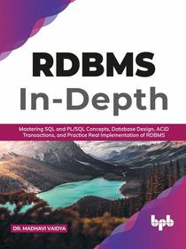 RDBMS In-Depth: Mastering SQL and PL/SQL Concepts, Database Design, ACID Transactions, and Practice Real Implementation of RDBM (English Edition)