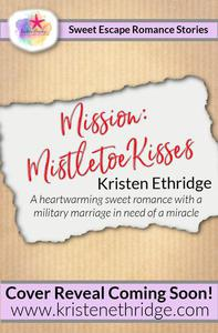 Mission: Mistletoe Kisses: A Sweet Christmas Story of Faith, Love, and Small-Town Holidays