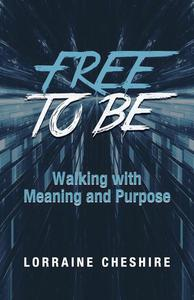 Free to Be: Walking with Meaning and Purpose