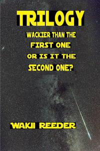 Trilogy: Wackier than the First One or is it the Second One?