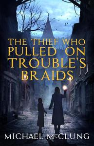 The Thief Who Pulled On Trouble's Braids