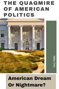 The Quagmire of American Politics: American Dream Or Nightmare?