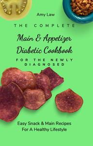 The Complete Snack & Main Diabetic Cookbook For The Newly Diagnosed:  Easy Snack & Main Recipes For A Healthy Lifestyle
