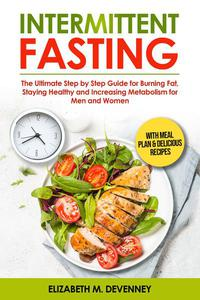 Intermittent Fasting: The Ultimate Step by Step Guide for  Burning Fat, Staying Healthy and Increasing Metabolism for Men and Women with Meal Plan & Delicious Recipes