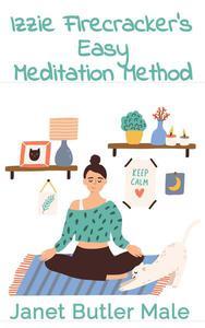 Izzie Firecracker's Easy Meditation Method